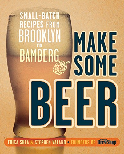9780804137638: Make Some Beer: Small-Batch Recipes from Brooklyn to Bamberg