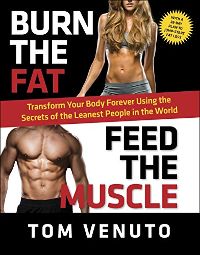 9780804137843: Burn the Fat, Feed the Muscle: Transform Your Body Forever Using the Secrets of the Leanest People in the World