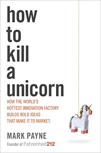 9780804138734: How to Kill a Unicorn: How the World's Hottest Innovation Factory Builds Bold Ideas that Make It to Market