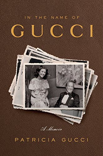 In the Name of Gucci: A Memoir 9780804138932 The gripping family drama—and never-before-told love story—surrounding the rise and fall of the late Aldo Gucci, the man responsible for