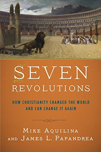 9780804138963: Seven Revolutions: How Christianity Changed the World and Can Change It Again
