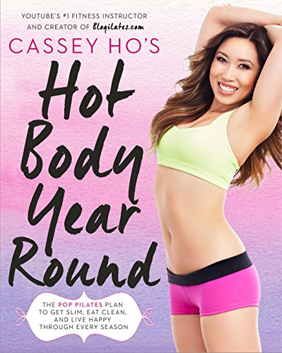 9780804139045: Cassey Ho's Hot Body Year-Round: The Pop Pilates Plan to Get Slim, Eat Clean, and Live Happy Through Every Season