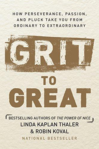 Grit to Great: How Perseverance, Passion, and Pluck Take You from Ordinary to Extraordinary: Kaplan...