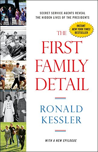 9780804139618: The First Family Detail: Secret Service Agents Reveal the Hidden Lives of the Presidents