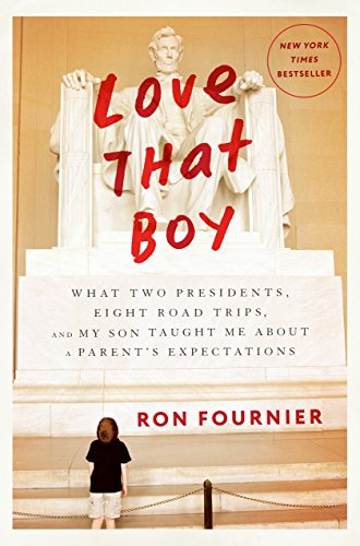 9780804140485: Love That Boy: What Two Presidents, Eight Road Trips, and My Son Taught Me About a Parent's Expectations