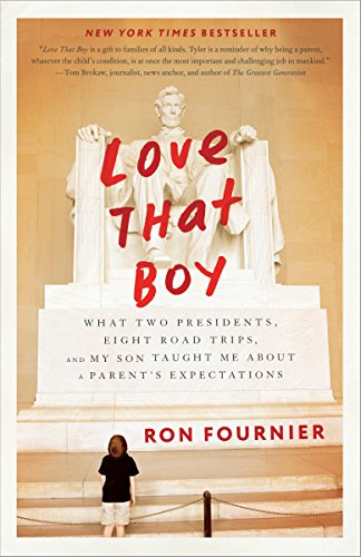 9780804140508: Love That Boy: What Two Presidents, Eight Road Trips, and My Son Taught Me About a Parent's Expectations