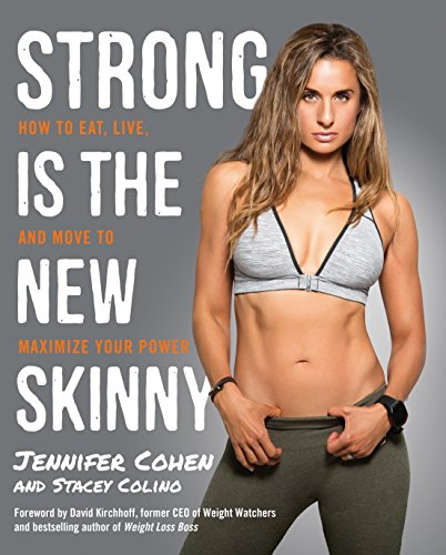 9780804140515: Strong Is the New Skinny: How to Eat, Live, and Move to Maximize Your Power