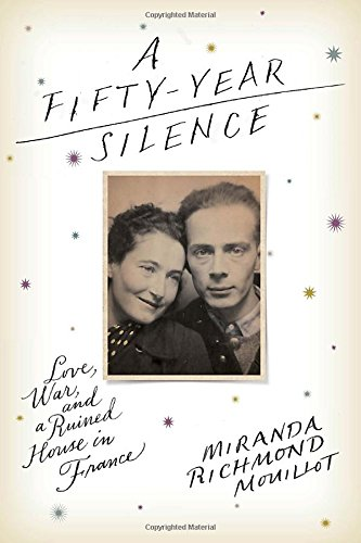 9780804140645: A Fifty-Year Silence: Love, War, and a Ruined House in France