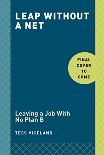 9780804140751: Leap Without a Net: Leaving a Job with No Plan B, Finding Yourself and the Career You Really Want
