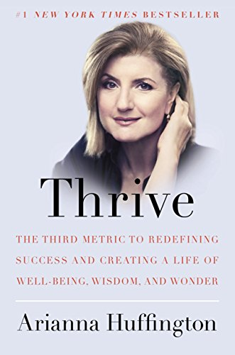 9780804140843: Thrive: The Third Metric to Redefining Success and Creating a Life of Well-Being, Wisdom, and Wonder