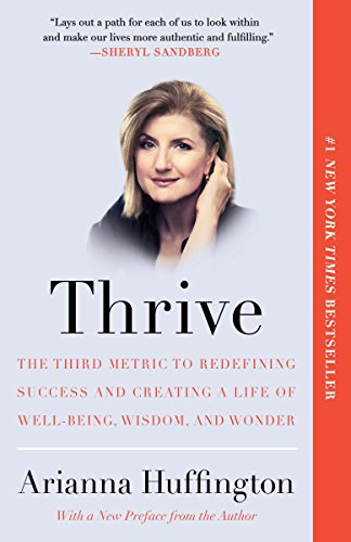 9780804140867: Thrive: The Third Metric to Redefining Success and Creating a Life of Well-Being, Wisdom, and Wonder