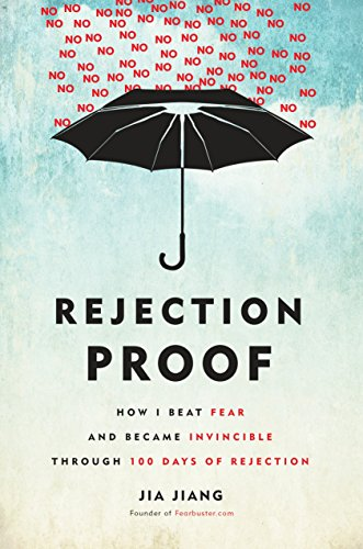 9780804141383: Rejection Proof: How I Beat Fear and Became Invincible Through 100 Days of Rejection