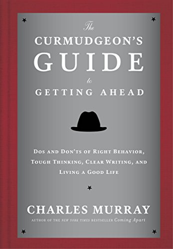 9780804141444: The Curmudgeon's Guide to Getting Ahead: Dos and Don'ts of Right Behavior, Tough Thinking, Clear Writing, and Living a Good Life