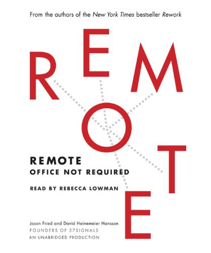 Remote: Office Not Required: Fried, Jason; Heinemeier Hansson, David
