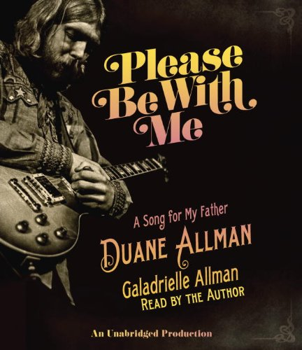 Please Be With Me: A Song for My Father, Duane Allman: Allman, Galadrielle