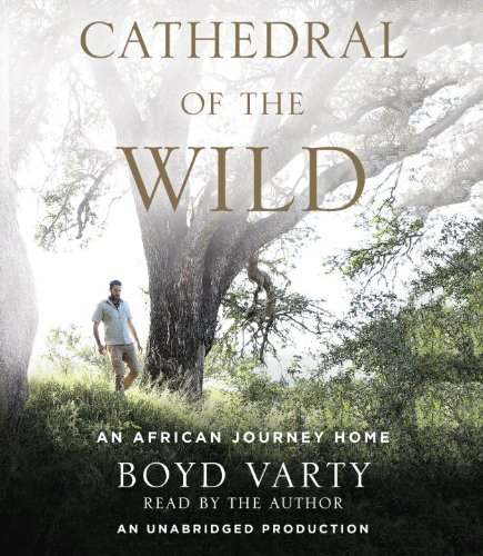 Cathedral of the Wild: An African Journey Home: Varty, Boyd