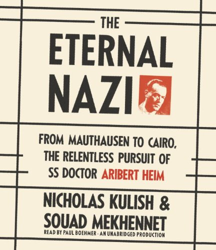 9780804166416: The Eternal Nazi: From Mauthausen to Cairo, the Relentless Pursuit of SS Doctor Aribert Heim