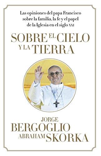 Sobre el cielo y la tierra (Spanish: Bergoglio, Jorge, Skorka,