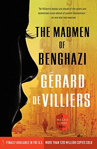 The Madmen of Benghazi: A Malko Linge Novel: de Villiers, G�rard