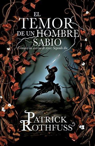 El temor de un hombre sabio: Cronicas del asesin de reyes: Segundo dia (Spanish Edition) (9780804169615) by Patrick Rothfuss