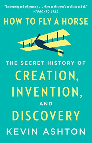 9780804170062: How to Fly a Horse: The Secret History of Creation, Invention, and Discovery