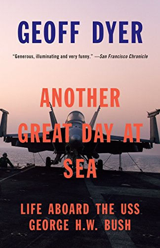 Another Great Day at Sea: Life Aboard the USS George H.W. Bush: Dyer, Geoff