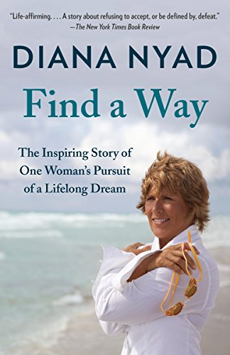 Find a Way: The Inspiring Story of One Woman's Pursuit of a Lifelong Dream: Diana Nyad
