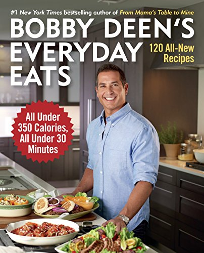 9780804177160: Bobby Deen's Everyday Eats: 120 All-New Recipes, All Under 350 Calories, All Under 30 Minutes: A Cookbook