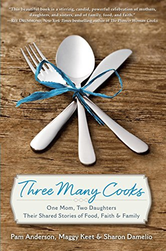 9780804178952: Three Many Cooks: One Mom, Two Daughters: Their Shared Stories of Food, Faith & Family
