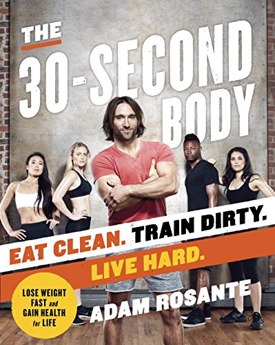 9780804179201: The 30-Second Body: Eat Clean. Train Dirty. Live Hard.