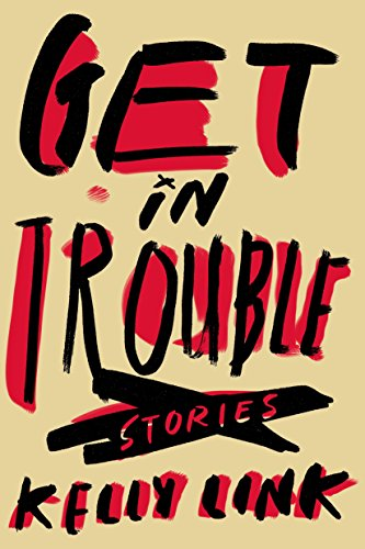 Get in Trouble (Stories): Link, Kelly