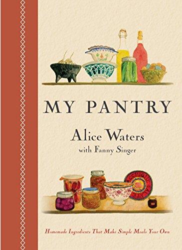 My Pantry: Homemade Ingredients That Make Simple: Waters, Alice