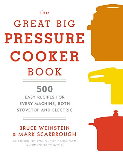 9780804185325: The Great Big Pressure Cooker Book: 500 Easy Recipes for Every Machine, Both Stovetop and Electric
