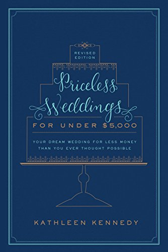 9780804185769: Priceless Weddings for Under $5,000 (Revised Edition): Your Dream Wedding for Less Money Than You Ever Thought Possible