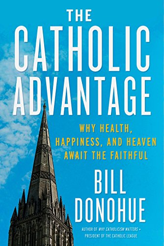 9780804185820: The Catholic Advantage: Why Health, Happiness, and Heaven Await the Faithful