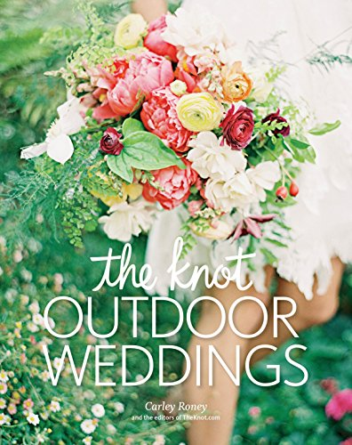 Knot Book of Outdoor Weddings: Roney, Carley; Editors of The Knot