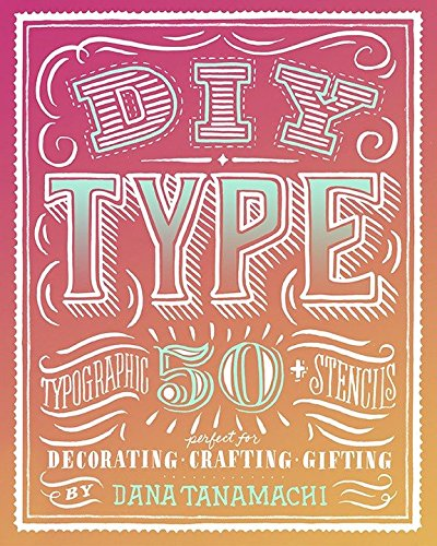 9780804186070: DIY Type: 50+ Typographic Stencils for Decorating, Crafting, and Gifting