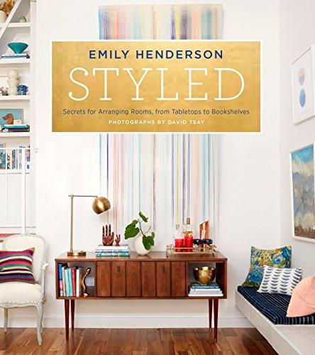 Styled: Secrets for Arranging Rooms, from Tabletops to Bookshelves (Hardcover): Emily Henderson