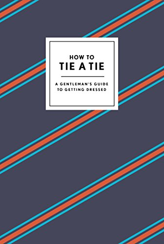 9780804186384: How to Tie a Tie: A Gentleman's Guide to Getting Dressed