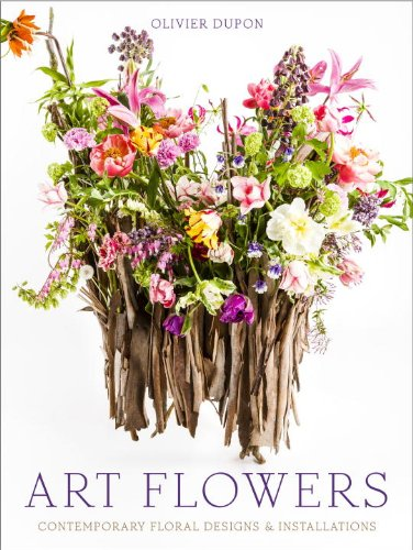 Art Flowers: Contemporary Floral Designs and Installations (Hardback): Olivier Dupon