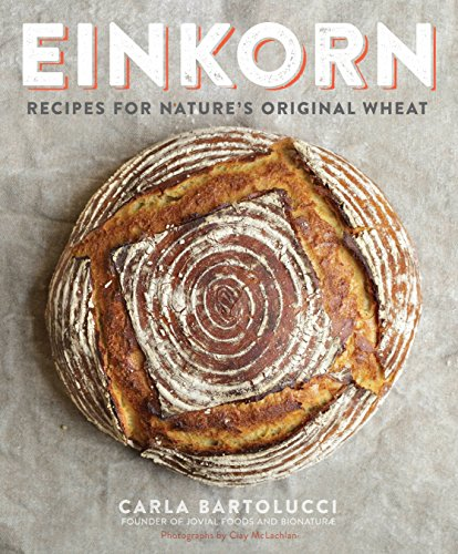 9780804186476: Einkorn: Recipes for Natures Original Wheat