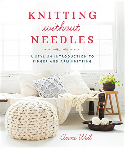 9780804186520: Knitting Without Needles: A Stylish Introduction to Finger and Arm Knitting