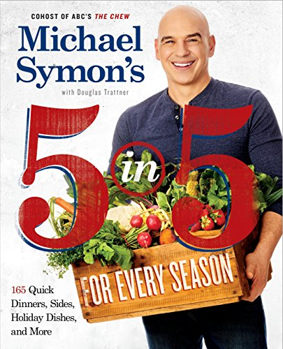 9780804186568: Michael Symon's 5 in 5 for Every Season: 165 Quick Dinners, Sides, Holiday Dishes, and More