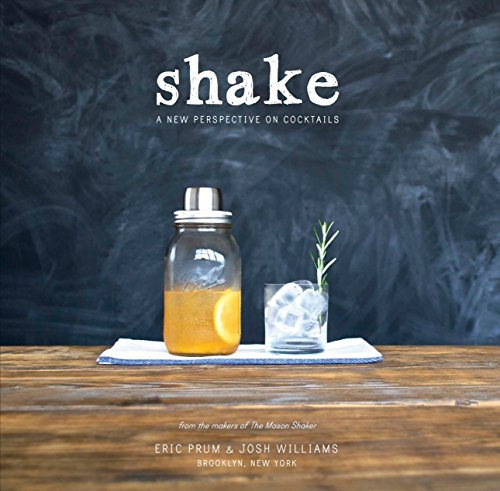 9780804186735: Shake: A New Perspective on Cocktails