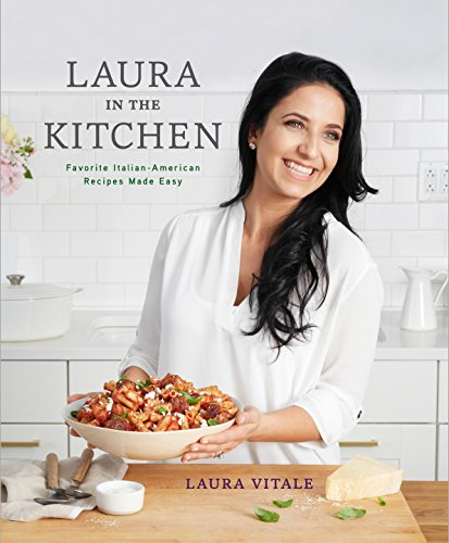 9780804187138: Laura in the Kitchen: Favorite Italian-American Recipes Made Easy