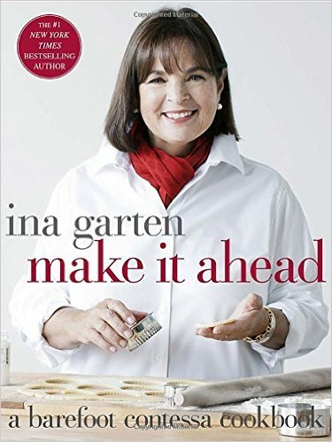 Make It Ahead: A Barefoot Contessa Cookbook: Garten, Ina