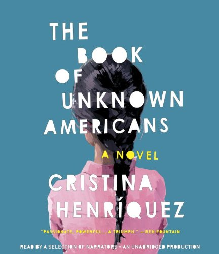 The Book of Unknown Americans: A novel: Henríquez, Cristina