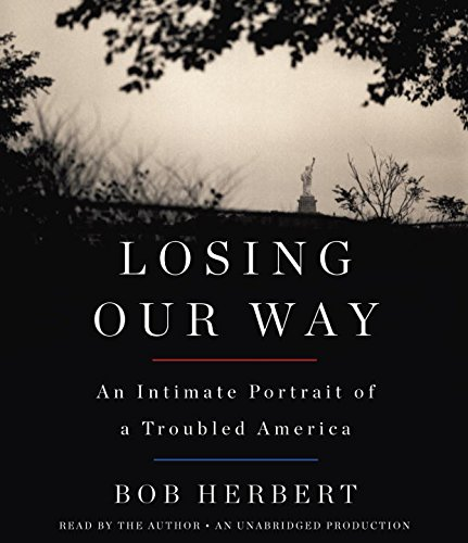 Losing Our Way: An Intimate Portrait of a Troubled America: Herbert, Bob