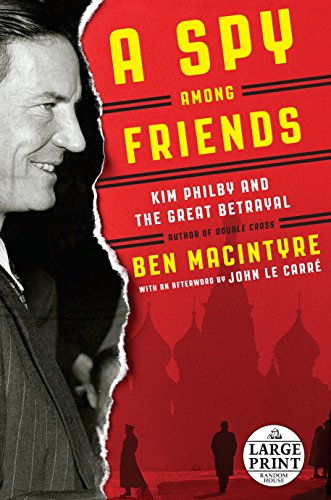 9780804194495: A Spy Among Friends: Kim Philby and the Great Betrayal (Random House Large Print)
