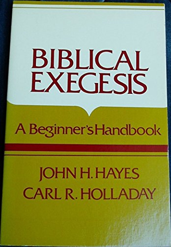 Biblical Exegesis: A Beginner's Handbook (9780804200301) by John H. Hayes; Carl R. Holladay